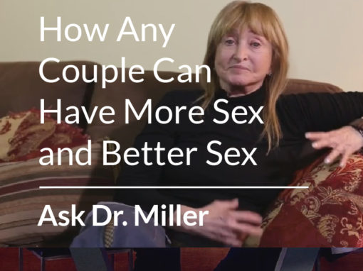 Ask Dr. Miller – Advice on How Any Couple Can Have More Sex and Better Sex