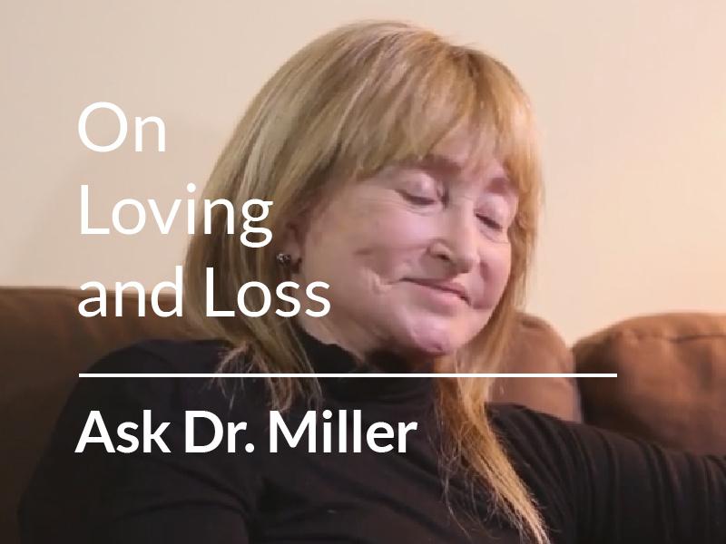 Ask Dr. Miller – On Loving and Loss