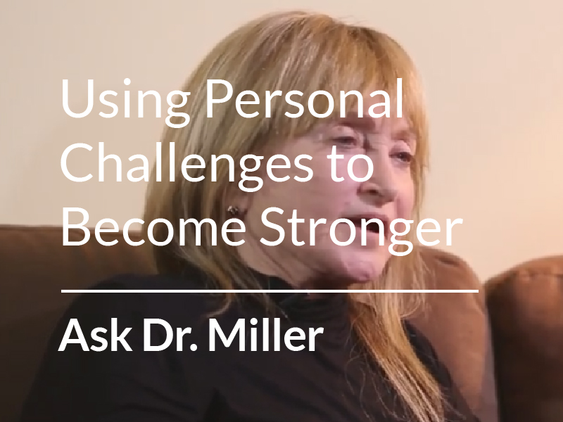 Ask Dr. Miller – On Using Personal Challenges to Become Stronger with Age