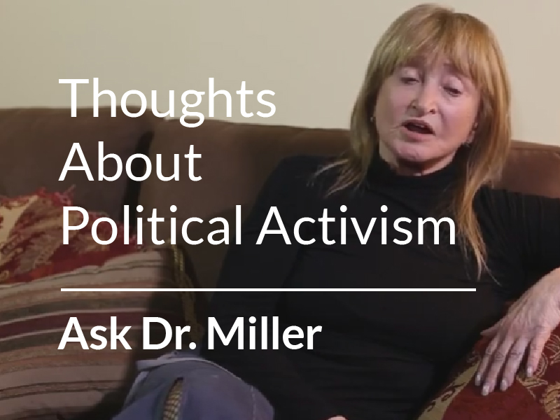 Ask Dr. Miller – Thoughts about Political Activism
