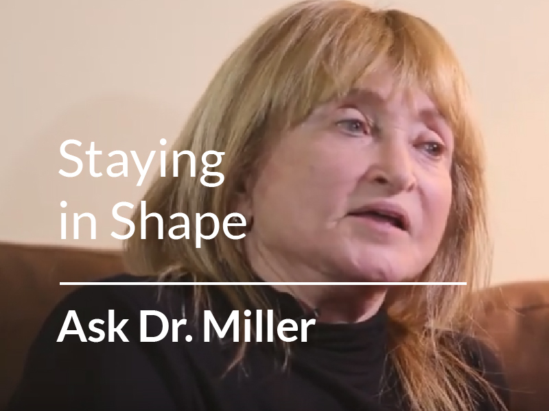 Ask Dr. Miller – On Staying in Shape