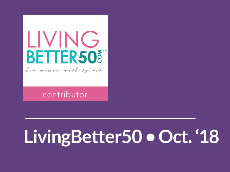 LivingBetter50 • October 2018 • Chronologically Gifted
