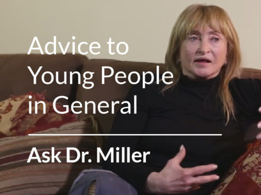 Ask Dr. Miller – Advice to Young People in General