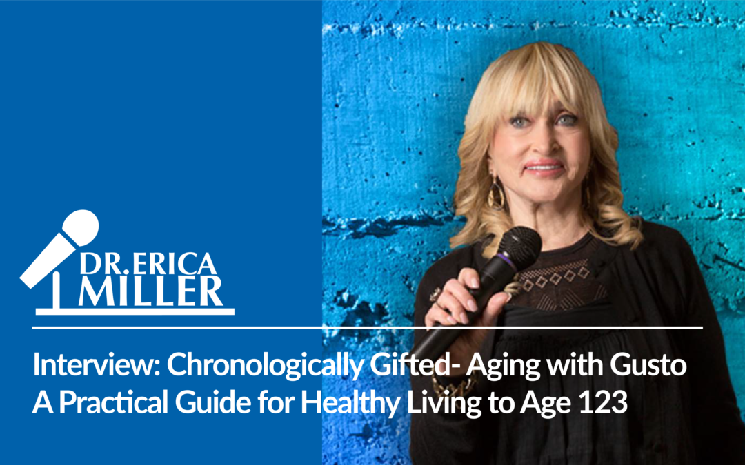 Interview: Chronologically Gifted: Aging with Gusto: A Practical Guide for Healthy Living to Age 123