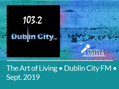 The Art of Living on Dublin City FM 103.2 – Interview with Dr. Erica Miller