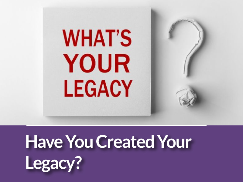 Have You Created Your Legacy?