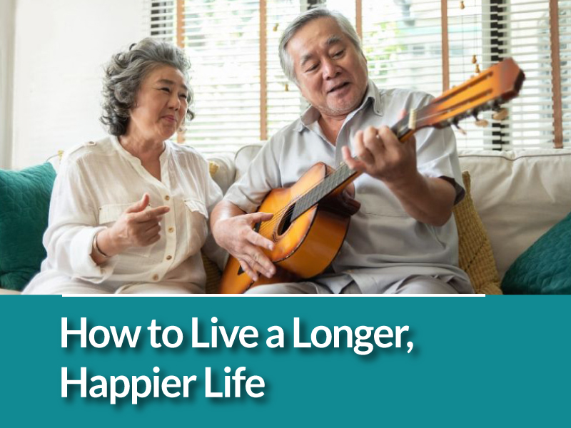 How to Live a Longer and More Fulfilling Life