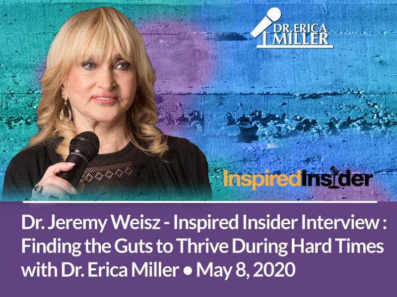 Inspired Insider Interview: Finding the Guts to Thrive During Hard Times with Dr. Erica Miller