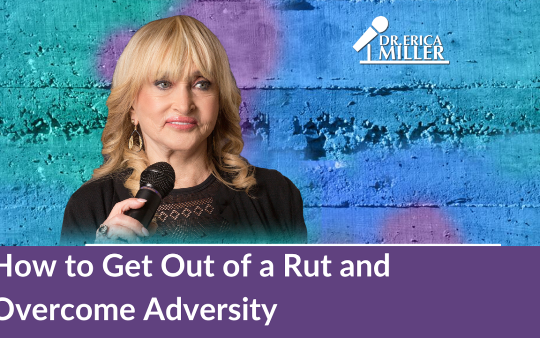 How to Get Out of a Rut and Overcome Adversity