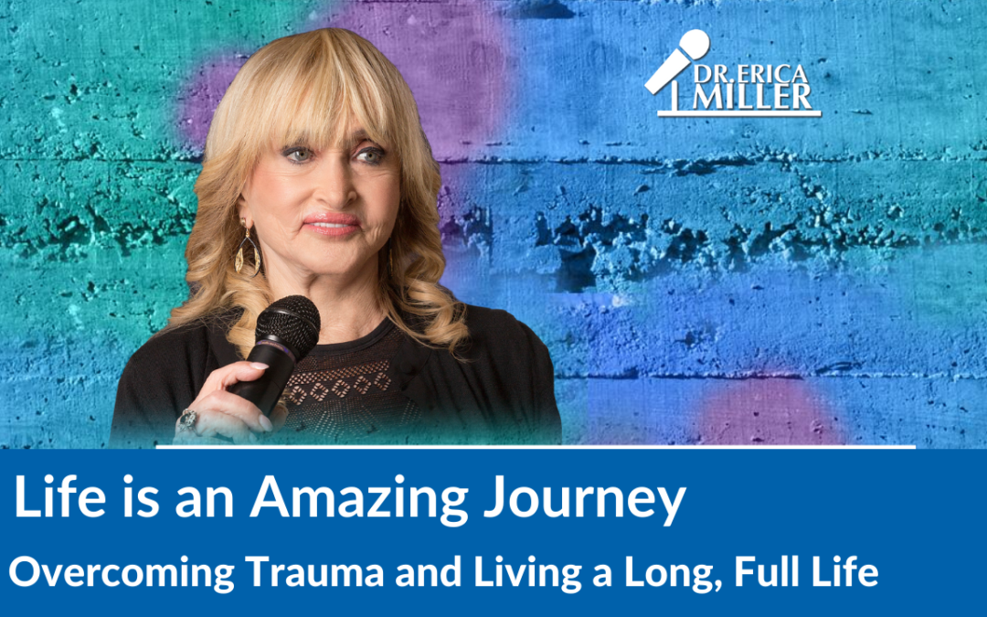 Life is an Amazing Journey: Overcoming Trauma and Living a Long, Full Life