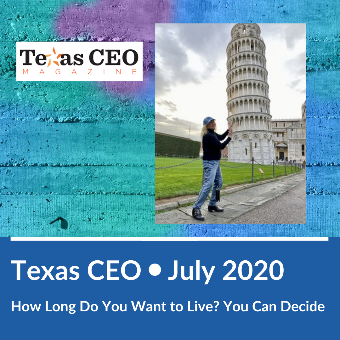 Texas CEO • July 2020 • How Long Do You Want to Live? Dr. Erica Miller Believes You Can Decide
