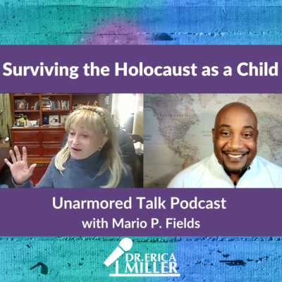 Surviving the Holocaust as a Child- Unarmored Talk Podcast with Mario P. Fields